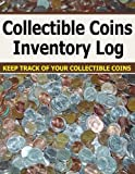 Collectible Coins Inventory Log: Keep Track of Your Collectible Coins. Convenient Inventory Log for Coin Collectors.