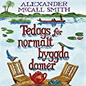 Tedags för normalt byggda damer (       UNABRIDGED) by Alexander McCall Smith Narrated by Katarina Ewerlöf