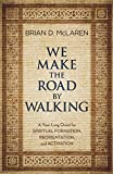 We Make the Road by Walking: A Year-Long Quest for Spiritual Formation, Reorientation, and Activation (English Edition)