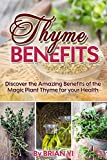 Thyme Benefits: Discover the Amazing Benefits of the Magic Plant Thyme for your Health