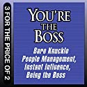 You're the Boss: Bare Knuckle People Management; Instant Influence; Being the Boss Audiobook by Sean O'Neil, John Kulisek, Michael V. Pantalon, Linda A. Hill, Kent L. Lineback Narrated by Erik Synnestvedt, Walter Dixon