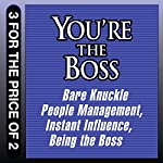 You're the Boss: Bare Knuckle People Management; Instant Influence; Being the Boss | Sean O'Neil,John Kulisek,Michael V. Pantalon,Linda A. Hill,Kent L. Lineback