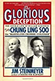 The Glorious Deception: The Double Life of William Robinson, aka Chung Ling Soo, the Marvelous Chinese Conjurer