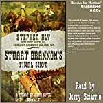 Stuart Brannon's Final Shot: Stuart Brannon, Book 7 | Stephen Bly,Janet Bly,Russell Bly,Michael Bly,Aaron Bly