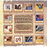 Encyclopedia Of Papermaking and Bookbinding: The Definitive Guide to Making, Embellishing, and Repairing Paper, Books, and Scrapbooks