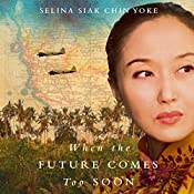 When the Future Comes Too Soon: The Malayan Series, Book 2 | Selina Siak Chin Yoke