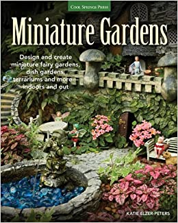 Miniature Gardens Design and create miniature fairy
