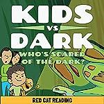 Kids vs Dark: Who's Scared of the Dark |  Red Cat Reading
