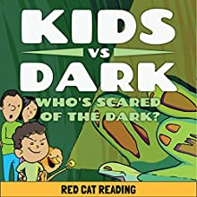 Kids vs Dark: Who's Scared of the Dark Audiobook by  Red Cat Reading Narrated by  Red Cat Reading
