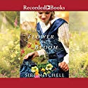 Like a Flower in Bloom (       UNABRIDGED) by Siri Mitchell Narrated by Elizabeth Sastre