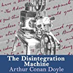 The Disintegration Machine: Professor Challenger Series | Arthur Conan Doyle