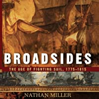 Broadsides: The Age of Fighting Sail, 1775-1815 (       UNABRIDGED) by Nathan Miller Narrated by David Rapkin