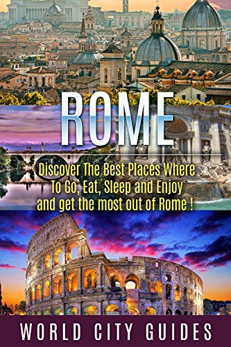 World City Guides - Rome : Rome, Discover The Best Places Where To Go, Eat, Sleep And Enjoy And Get The Most Out Of Rome ! - rome travel guide, rome travel, italy travel -