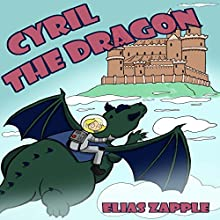 Cyril the Dragon: The Jellybean the Dragon Stories, Book 2 (       UNABRIDGED) by Elias Zapple Narrated by Gabrielle Baker