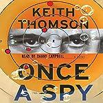 Once a Spy: A Novel   Keith Thomson