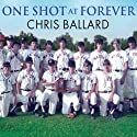 One Shot at Forever: A Small Town, an Unlikely Coach, and a Magical Baseball Season (       UNABRIDGED) by Chris Ballard Narrated by Mike Chamberlain