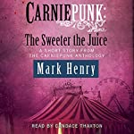 Carniepunk: The Sweeter the Juice | Mark Henry