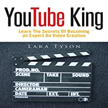 YouTube King: Learn the Secrets of Becoming an Expert on Video Creation (       UNABRIDGED) by Lara Tyson Narrated by Troy McElfresh