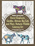 img - for Wildlife Coloring Book Forest Elephants, Giraffes, African Big Cats and More, Natures Wildlife Coloring Art Coloring Books Designed for Artists, Adults, Teens and Older Children (Volume 1) book / textbook / text book