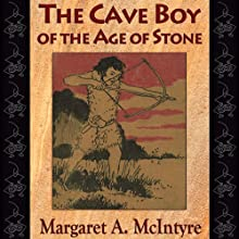 The Cave Boy of the Age of Stone Audiobook by Margaret A. McIntyre Narrated by Nancy Lee