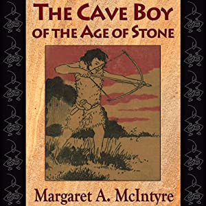 The Cave Boy of the Age of Stone | [Margaret A. McIntyre]