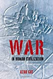 "Azar Gat, ""War in Human Civilization"" (Oxford UP, 2006)"