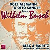 Max und Moritz und andere Lieblingswerke von Wilhelm Busch: Mit Musik von Götz Alsmann