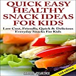 Quick, Easy, Healthy Snack Ideas for Kids, 2nd Edition: Low Cost, Friendly, Quick, & Delicious Everyday Snacks for Kids | Lindsey Pylarinos