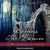 Comes the Dawn: Wonderland Series, Book 5 | Irina Shapiro