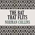 The Bat That Flits Audiobook by Norman Collins Narrated by Richard Halverson