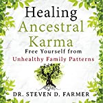 Healing Ancestral Karma: Free Yourself from Unhealthy Family Patterns | Dr. Steven Farmer