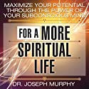 Maximize Your Potential Through the Power of Your Subconscious Mind for a More Spiritual Life (       UNABRIDGED) by Dr. Joseph Murphy Narrated by Sean Pratt