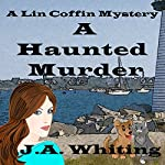 A Haunted Murder: A Lin Coffin Mystery, Book 1 | J A Whiting