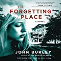 The Forgetting Place: A Novel Audiobook by John Burley Narrated by Hillary Huber, James Fouhey