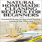 Natural Homemade Cleaning Recipes for Beginners 2nd Edition: Essential Oil Recipes for Household Cleaning, Laundry & Toxic Free Living | Lindsey P