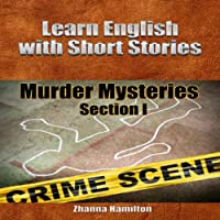 Learn English with Short Stories: Murder Mysteries - Section 1 - Inspired By English Series (       UNABRIDGED) by Zhanna Hamilton Narrated by Zhanna Hamilton