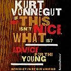 If This Isn't Nice, What Is?: Advice for the Young Hörbuch von Kurt Vonnegut Gesprochen von: Kevin T. Collins, Scott Brick