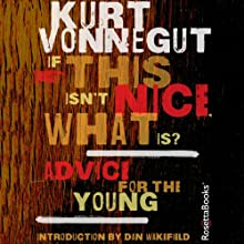 If This Isn't Nice, What Is?: Advice for the Young (       UNABRIDGED) by Kurt Vonnegut Narrated by Kevin T. Collins, Scott Brick