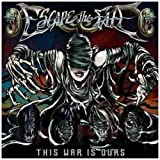 "This War Is Oursvon ""Escape the Fate"""