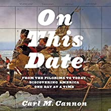 On This Date: From the Pilgrims to Today, Discovering America One Day at a Time | Livre audio Auteur(s) : Carl M. Cannon Narrateur(s) : Dan Woren