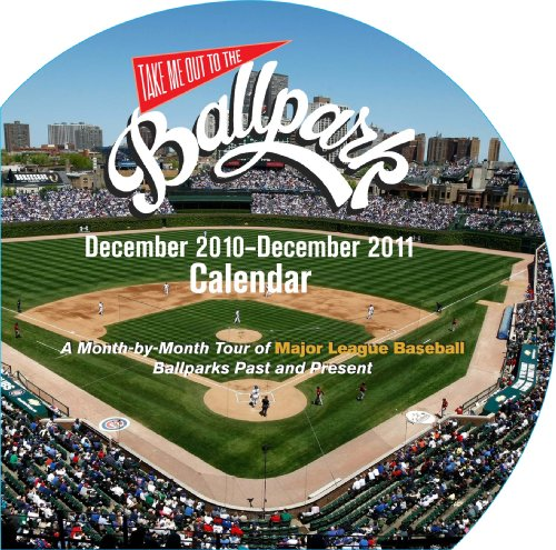 Take Me Out to the Ballpark 2011 Wall Calendar: A Month-by-Month Tour of Major League Baseball Ballparks Past and Presen