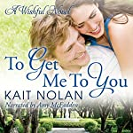 To Get Me to You: Wishful Romance, Book 1 | Kait Nolan