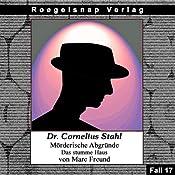 Das stumme Haus (Dr. Cornelius Stahl - Mörderische Abgründe 17) | Marc Freund