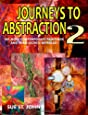 Journeys To Abstraction 2: 100 More Contemporary Paintings And Their Secrets Revealed (Volume 2)