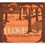 I Love: Tom T. Hall's Songs of Fox Hollow ~ Various Artists