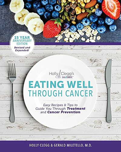 Check out Holly Clegg's Eating Well Through Cancer: Easy Recipes & Tips to Guide you Through Treatment and Cancer Prevention