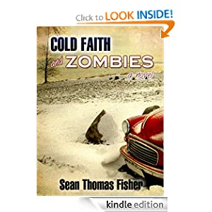 Free Kindle Book: Cold Faith and Zombies: A Novel, by Sean Thomas Fisher (Author), Esmeralda Morin (Editor). Publisher: Bump in the Night Publishing (April 12, 2011)