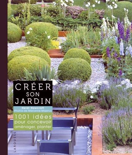 Créer son jardin : 1001 idées pour concevoir, aménager, planter