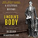 Lincoln's Body: A Cultural History (       UNABRIDGED) by Richard Wightman Fox Narrated by Pete Larkin