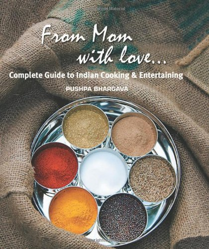 From Mom with love: Complete Guide to Indian Cooking and Entertaining by Pushpa Bhargava